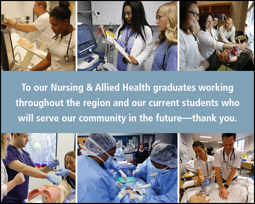 To our Nursing & Allied Health graduates working throughout the region and our current students who will serve our community in the future—thank you.